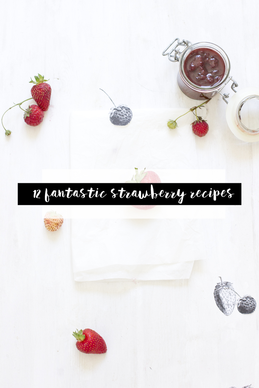 12 fantastic strawberry recipes | LOOK WHAT I MADE ...