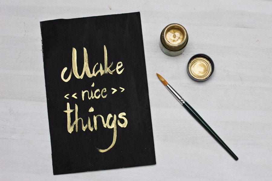 """Make nice things"" is a good reminder for everyday. Make yourself your own inspirational plaque from scratch."