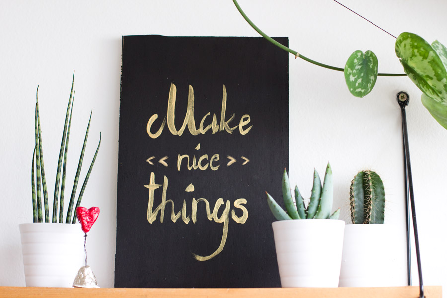 """Make nice things"" is a good reminder for everyday. Make yourself your own inspirational DIY wood plaque from scratch."