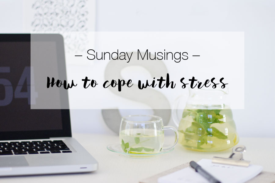 Sunday musing: 7 tips on how to cope with stress